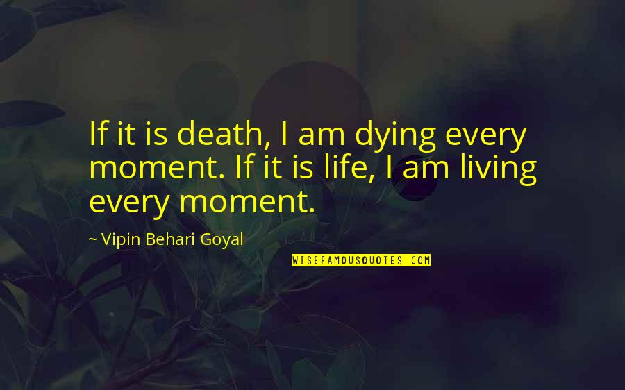 Life Death And Meaning Quotes By Vipin Behari Goyal: If it is death, I am dying every