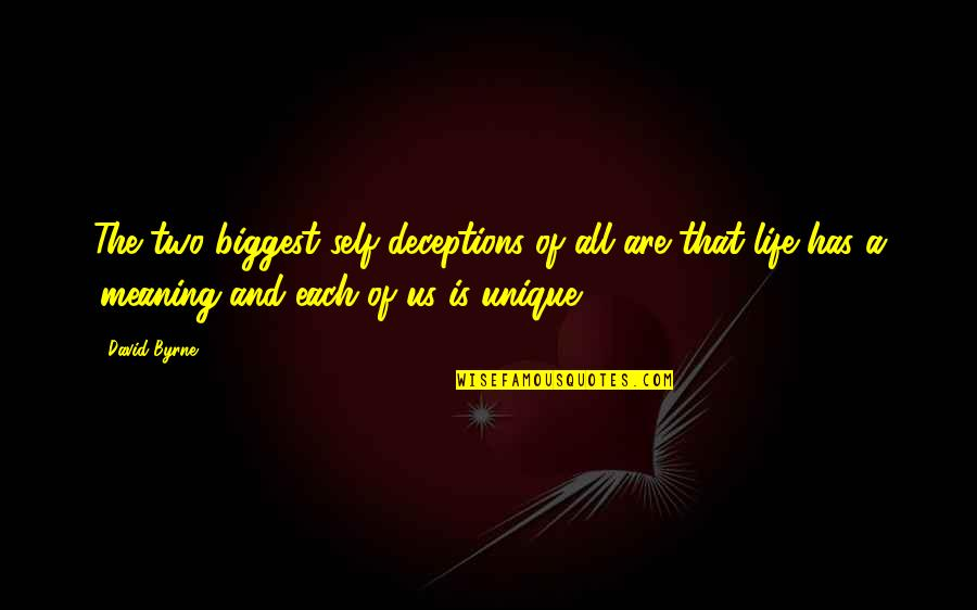 Life Deceptions Quotes By David Byrne: The two biggest self-deceptions of all are that