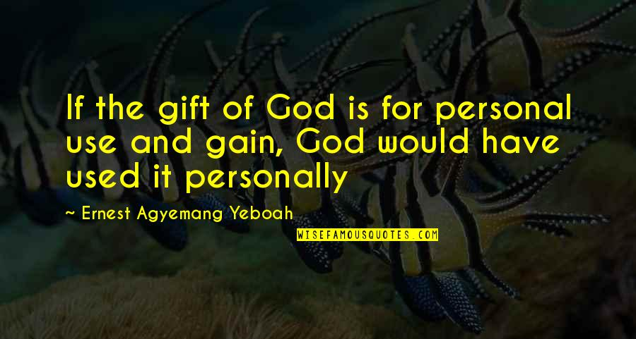 Life Deceptions Quotes By Ernest Agyemang Yeboah: If the gift of God is for personal