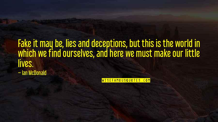 Life Deceptions Quotes By Ian McDonald: Fake it may be, lies and deceptions, but
