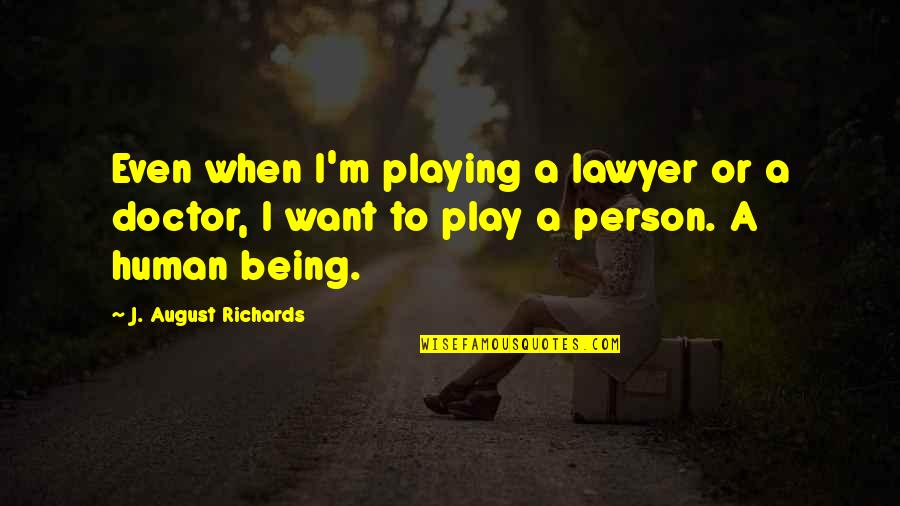 Life Deceptions Quotes By J. August Richards: Even when I'm playing a lawyer or a