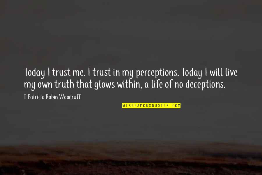 Life Deceptions Quotes By Patricia Robin Woodruff: Today I trust me. I trust in my