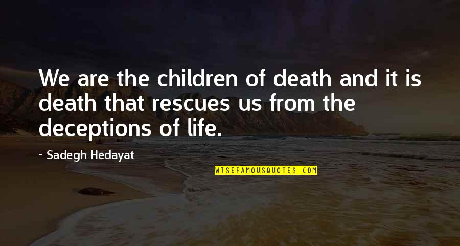Life Deceptions Quotes By Sadegh Hedayat: We are the children of death and it