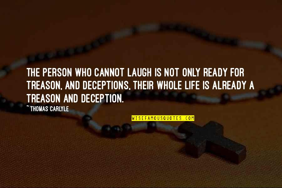 Life Deceptions Quotes By Thomas Carlyle: The person who cannot laugh is not only