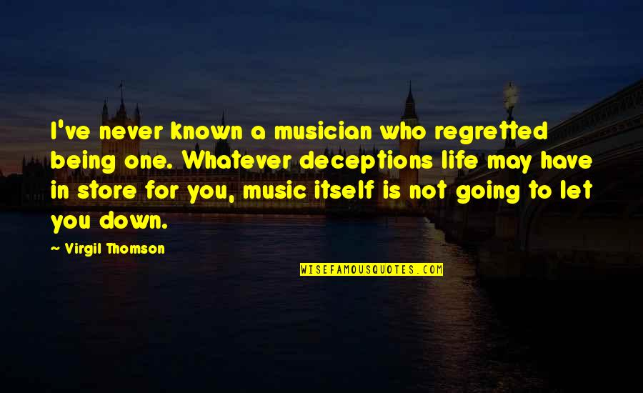 Life Deceptions Quotes By Virgil Thomson: I've never known a musician who regretted being