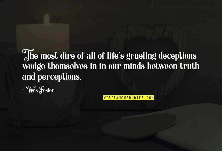 Life Deceptions Quotes By Wes Fesler: The most dire of all of life's grueling