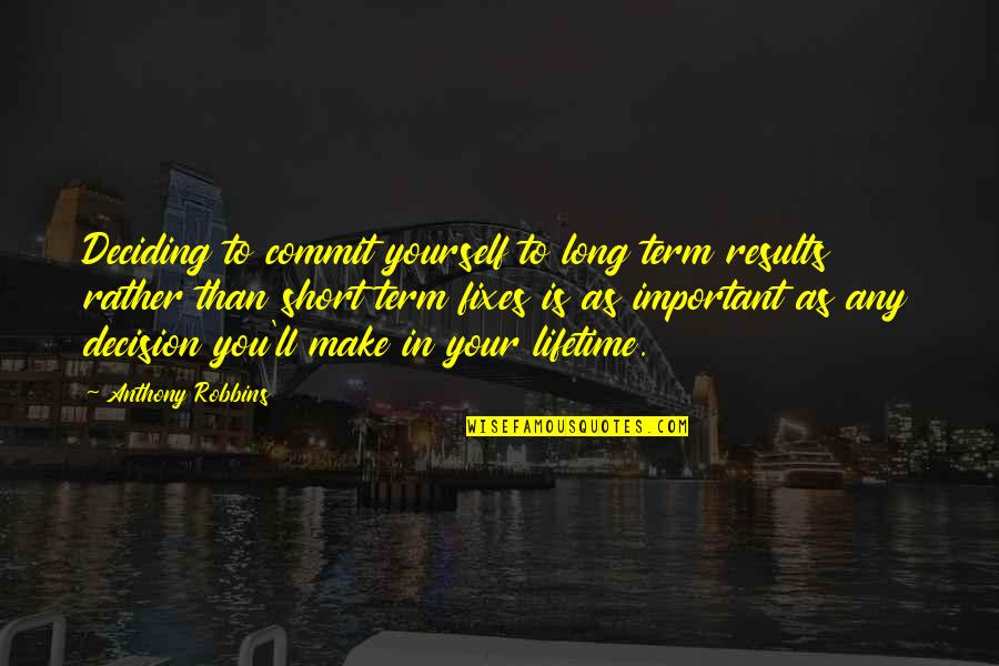 Life Deciding Quotes By Anthony Robbins: Deciding to commit yourself to long term results