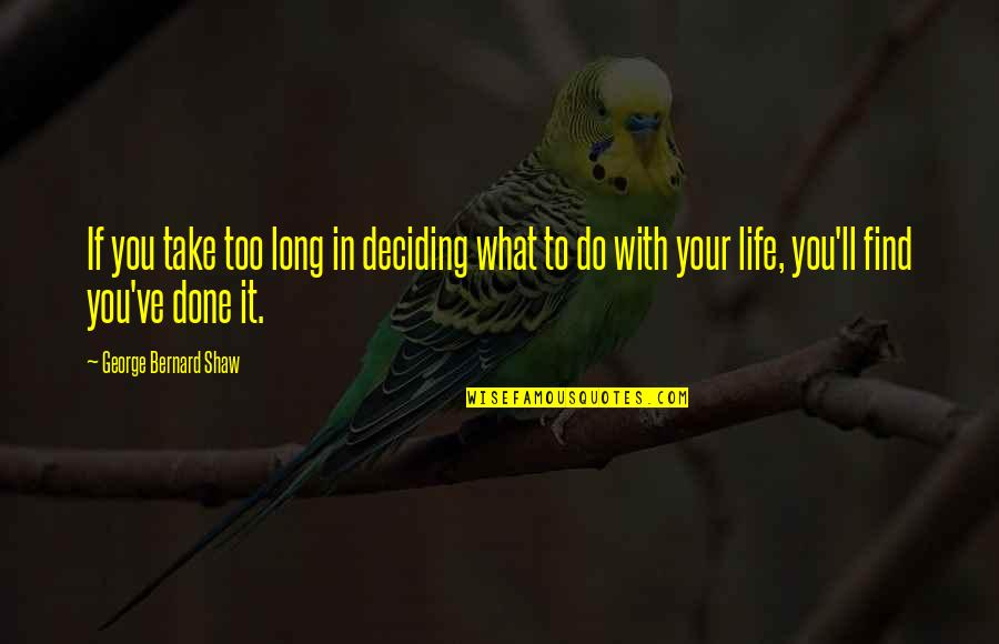 Life Deciding Quotes By George Bernard Shaw: If you take too long in deciding what
