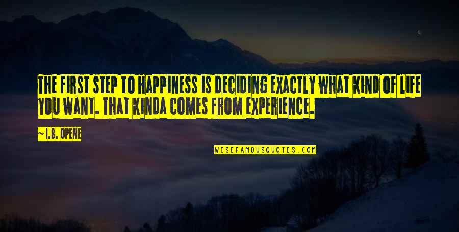 Life Deciding Quotes By I.B. Opene: The first step to Happiness is deciding exactly