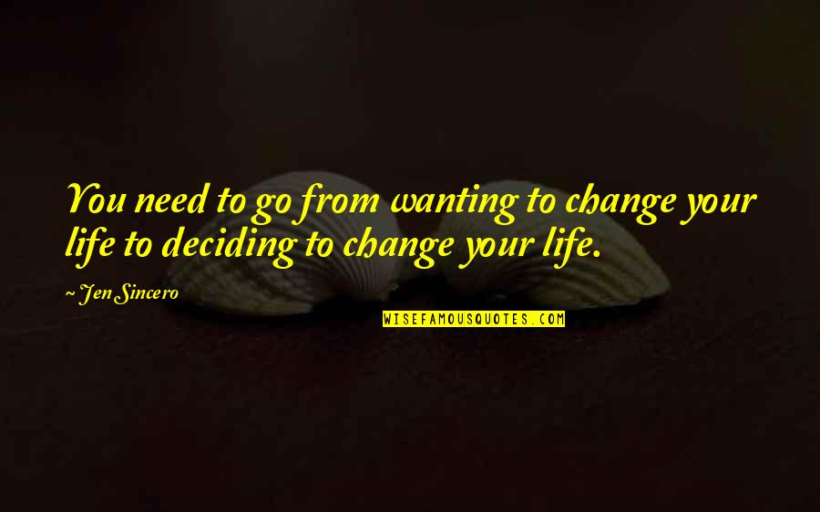 Life Deciding Quotes By Jen Sincero: You need to go from wanting to change