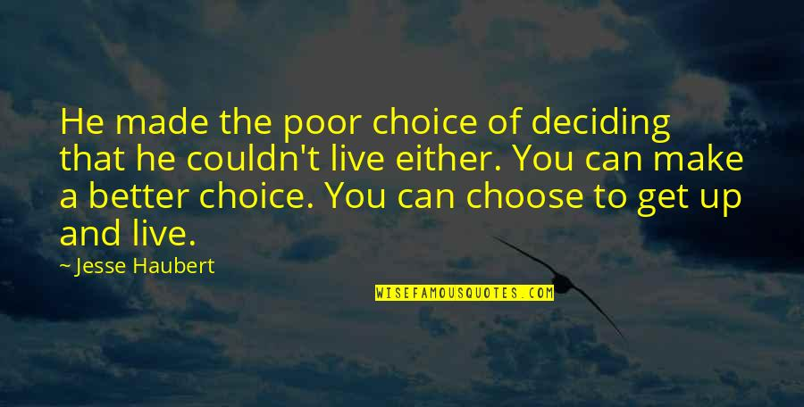 Life Deciding Quotes By Jesse Haubert: He made the poor choice of deciding that