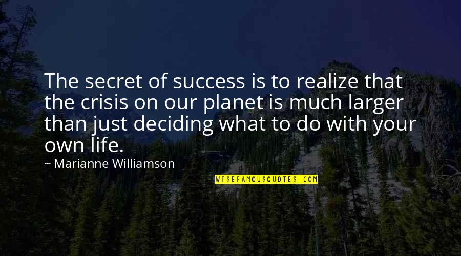 Life Deciding Quotes By Marianne Williamson: The secret of success is to realize that