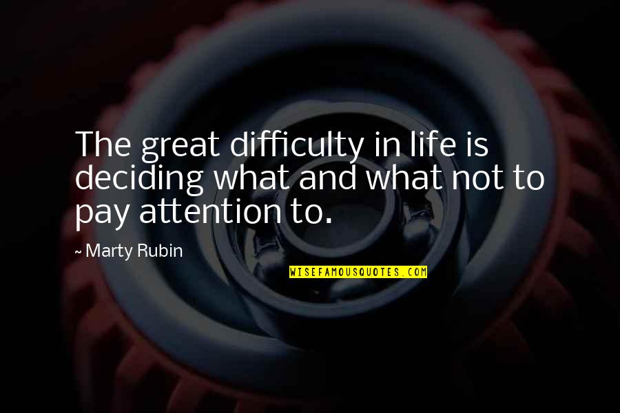 Life Deciding Quotes By Marty Rubin: The great difficulty in life is deciding what