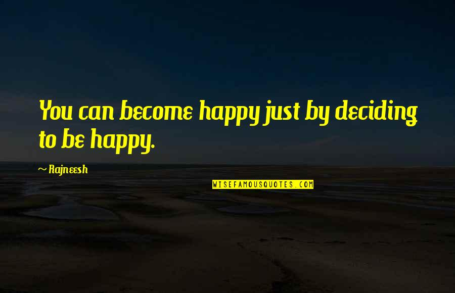 Life Deciding Quotes By Rajneesh: You can become happy just by deciding to
