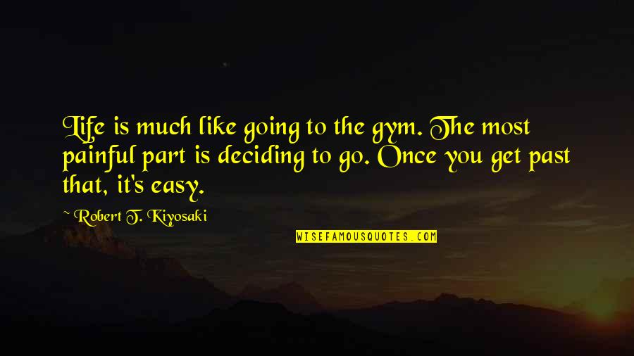 Life Deciding Quotes By Robert T. Kiyosaki: Life is much like going to the gym.
