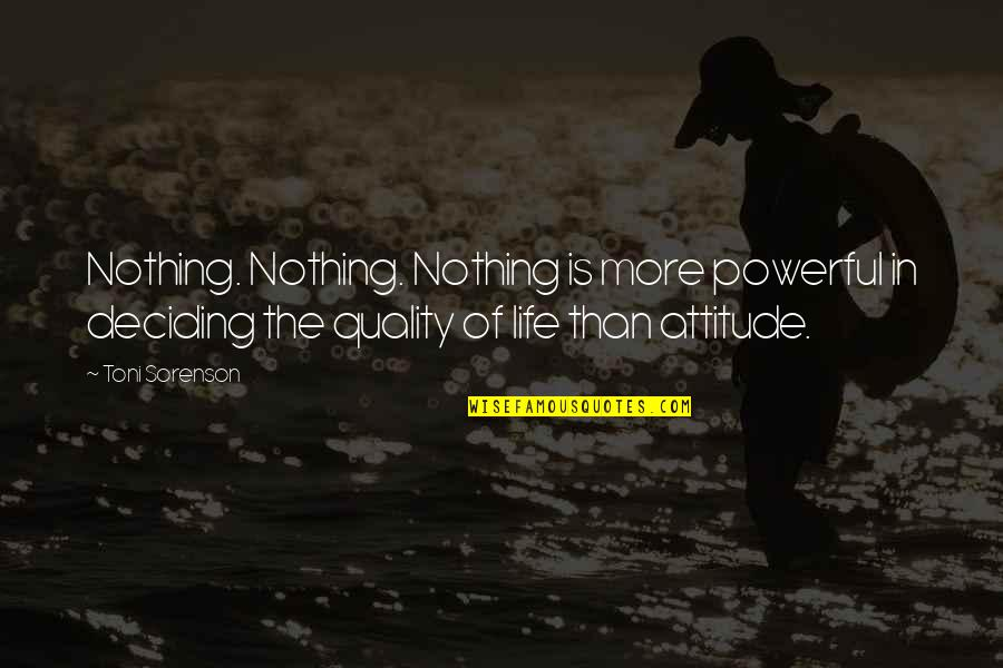 Life Deciding Quotes By Toni Sorenson: Nothing. Nothing. Nothing is more powerful in deciding