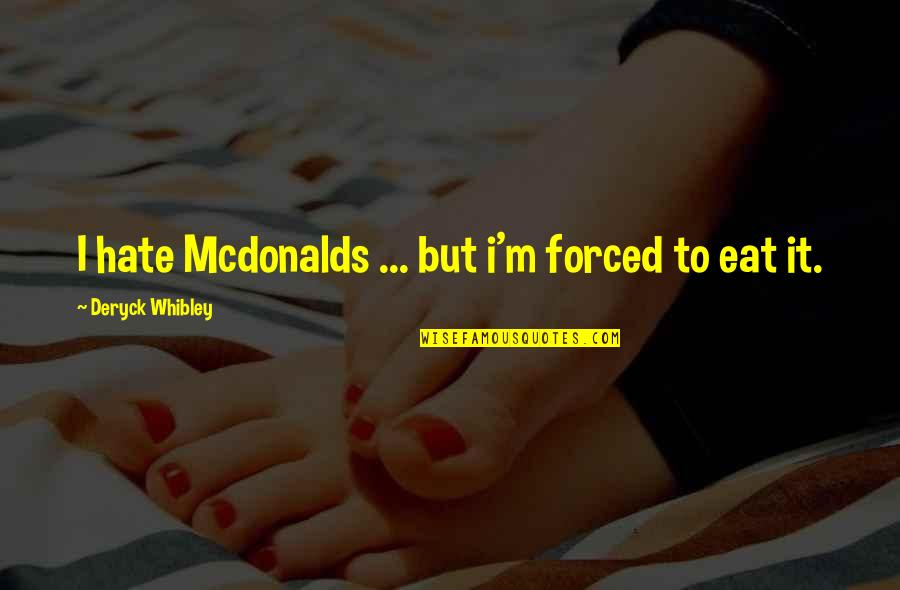 Life Determinism Quotes By Deryck Whibley: I hate Mcdonalds ... but i'm forced to