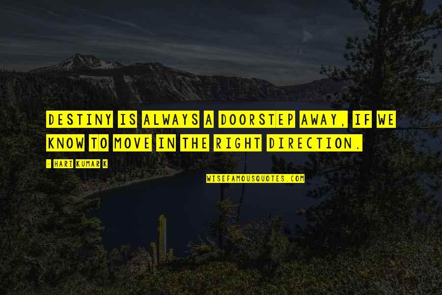 Life Determinism Quotes By Hari Kumar K: Destiny is always a doorstep away, if we