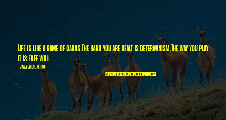 Life Determinism Quotes By Jawaharlal Nehru: Life is like a game of cards.The hand