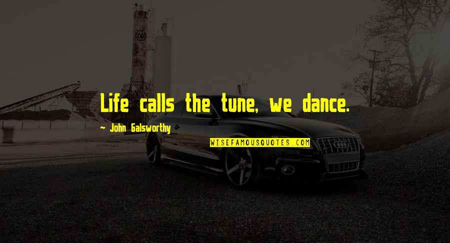 Life Determinism Quotes By John Galsworthy: Life calls the tune, we dance.
