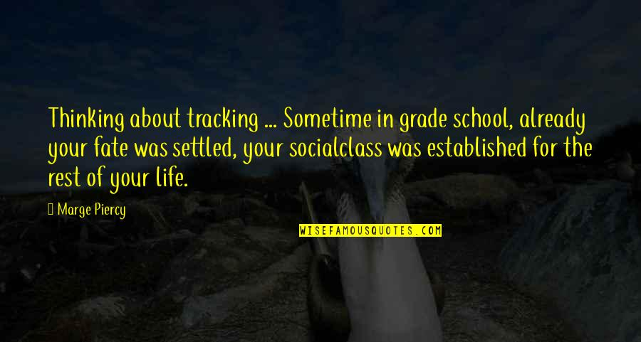 Life Determinism Quotes By Marge Piercy: Thinking about tracking ... Sometime in grade school,