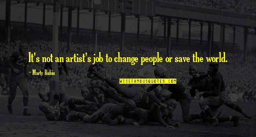 Life Determinism Quotes By Marty Rubin: It's not an artist's job to change people