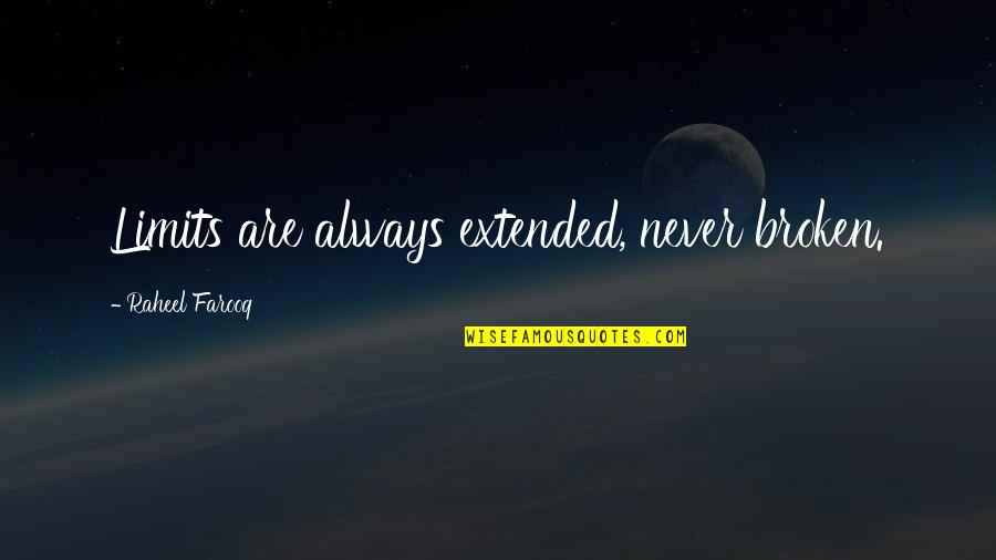 Life Determinism Quotes By Raheel Farooq: Limits are always extended, never broken.