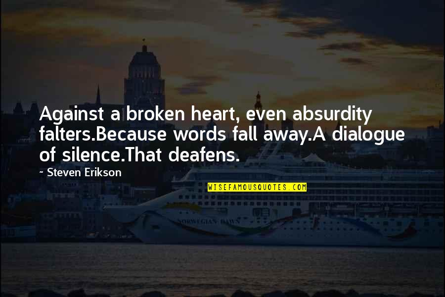 Life Determinism Quotes By Steven Erikson: Against a broken heart, even absurdity falters.Because words