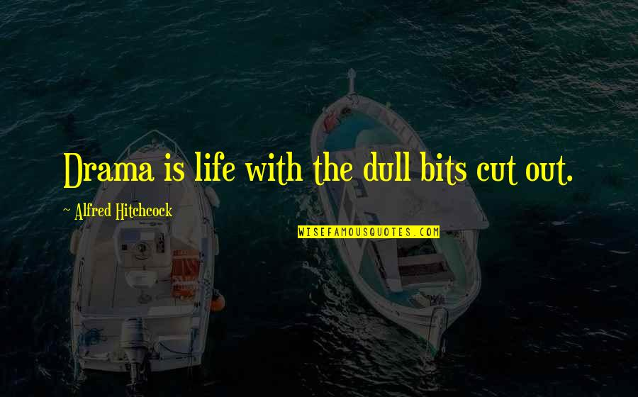 Life Drama Quotes By Alfred Hitchcock: Drama is life with the dull bits cut