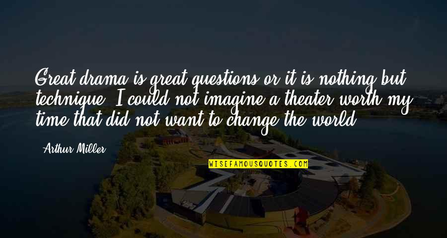Life Drama Quotes By Arthur Miller: Great drama is great questions or it is