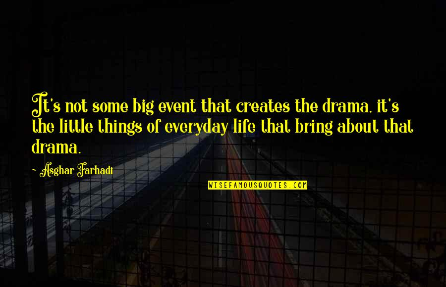 Life Drama Quotes By Asghar Farhadi: It's not some big event that creates the
