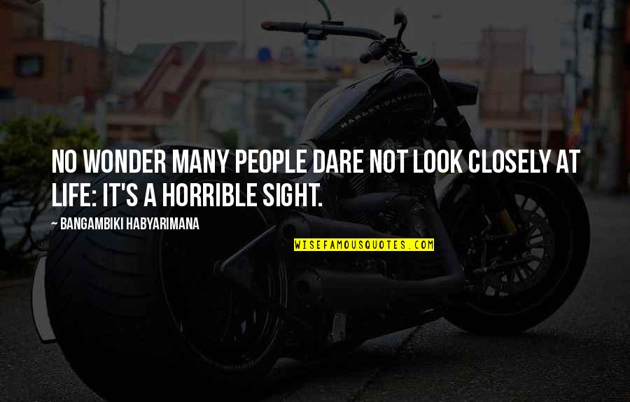 Life Drama Quotes By Bangambiki Habyarimana: No wonder many people dare not look closely