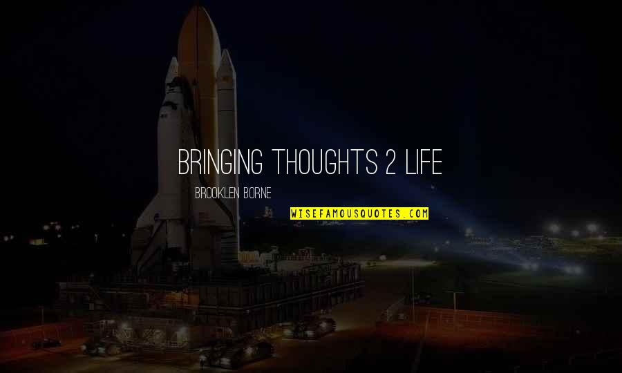 Life Drama Quotes By Brooklen Borne: Bringing Thoughts 2 Life