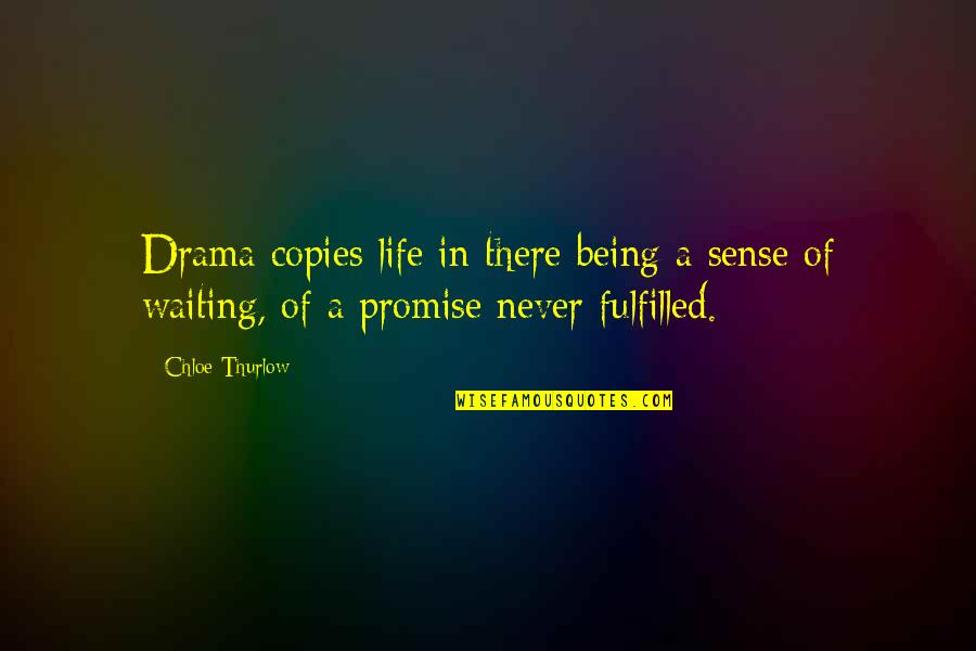 Life Drama Quotes By Chloe Thurlow: Drama copies life in there being a sense