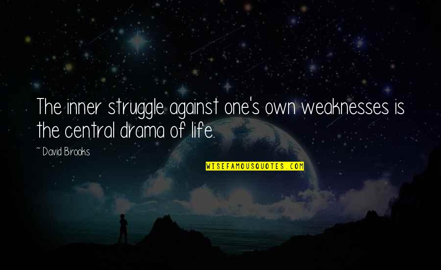 Life Drama Quotes By David Brooks: The inner struggle against one's own weaknesses is