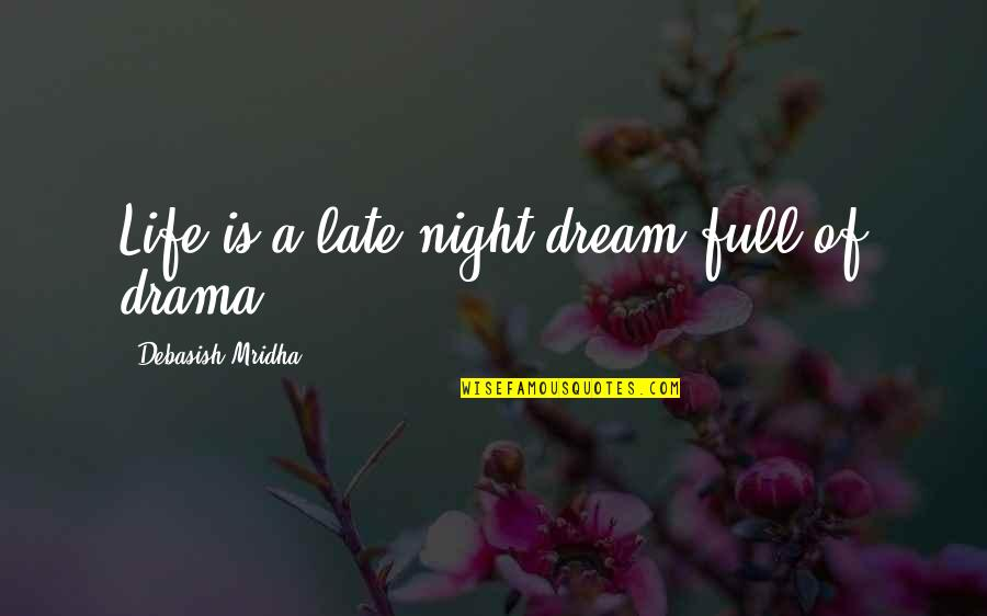 Life Drama Quotes By Debasish Mridha: Life is a late night dream full of