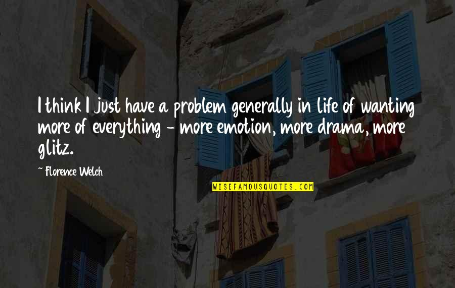 Life Drama Quotes By Florence Welch: I think I just have a problem generally