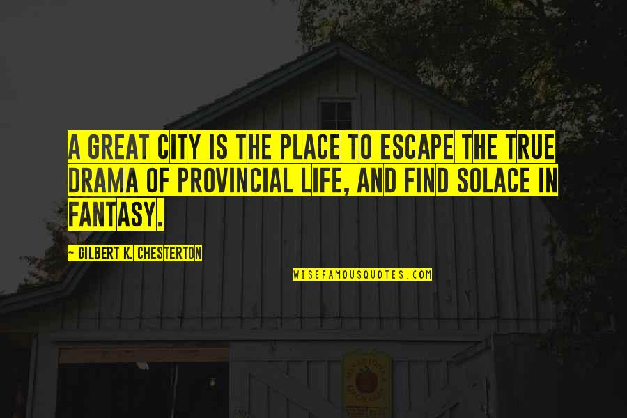 Life Drama Quotes By Gilbert K. Chesterton: A great city is the place to escape