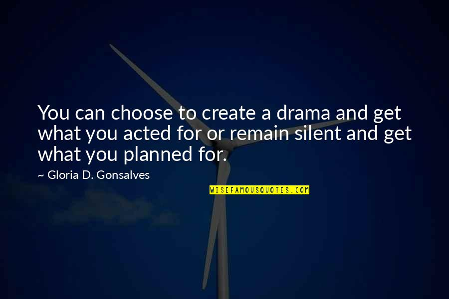 Life Drama Quotes By Gloria D. Gonsalves: You can choose to create a drama and