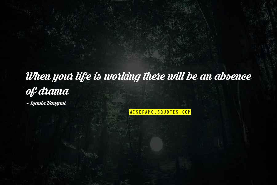 Life Drama Quotes By Iyanla Vanzant: When your life is working there will be