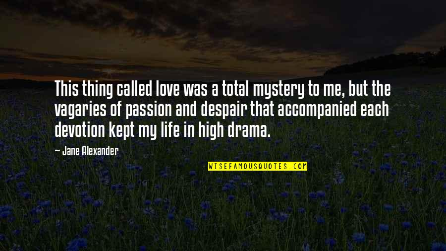 Life Drama Quotes By Jane Alexander: This thing called love was a total mystery
