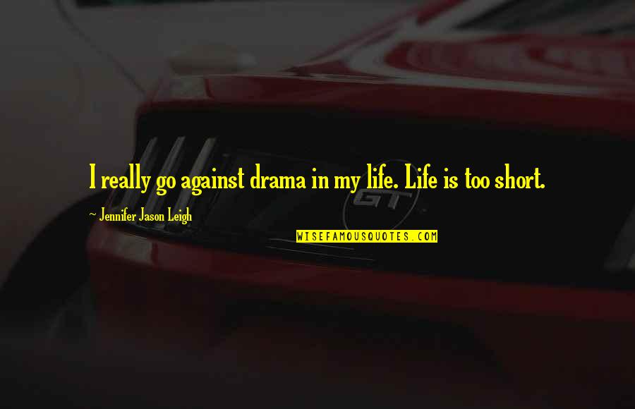 Life Drama Quotes By Jennifer Jason Leigh: I really go against drama in my life.