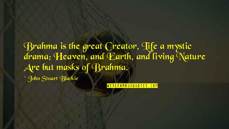 Life Drama Quotes By John Stuart Blackie: Brahma is the great Creator, Life a mystic