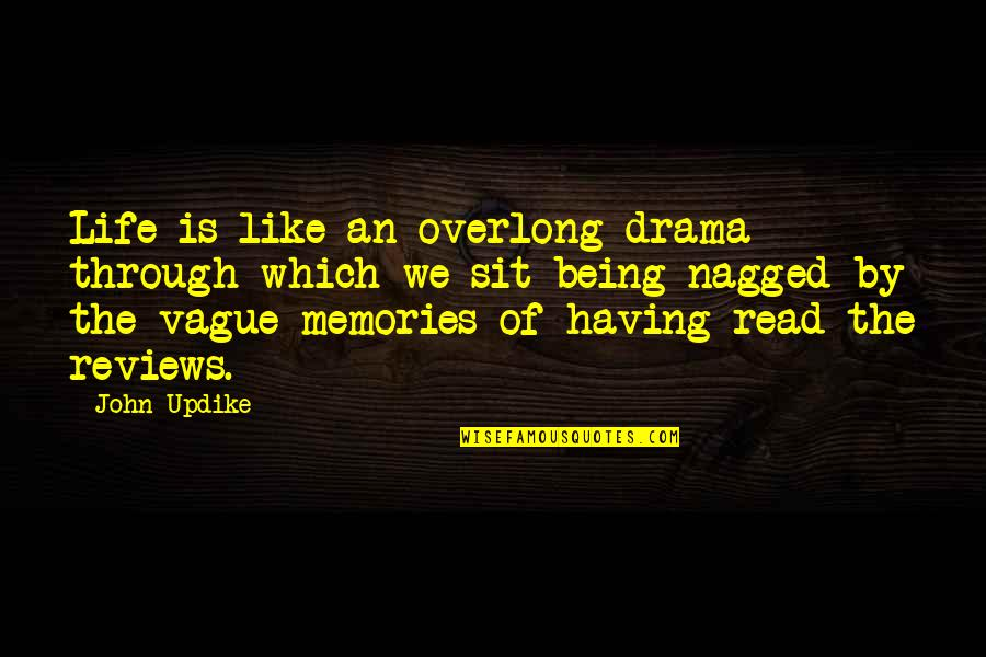 Life Drama Quotes By John Updike: Life is like an overlong drama through which