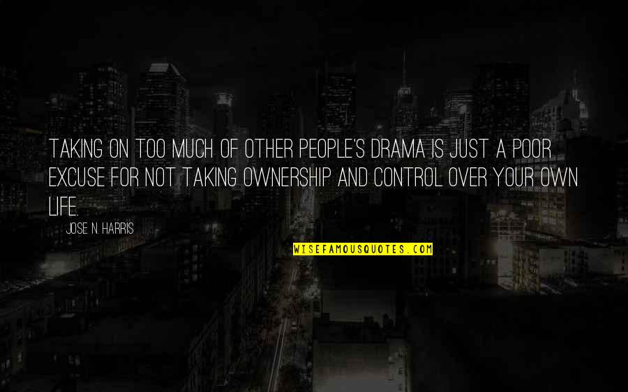 Life Drama Quotes By Jose N. Harris: Taking on too much of other people's drama