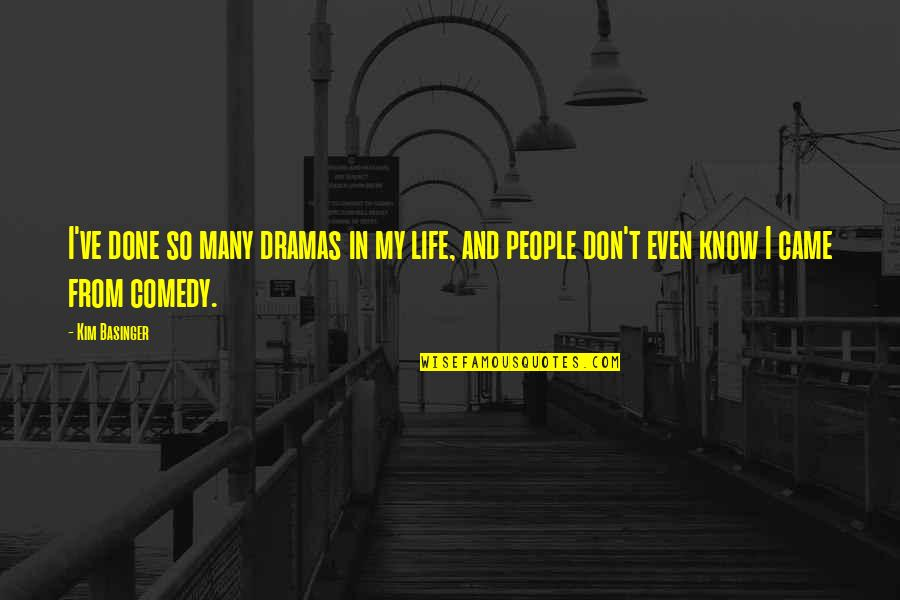 Life Drama Quotes By Kim Basinger: I've done so many dramas in my life,