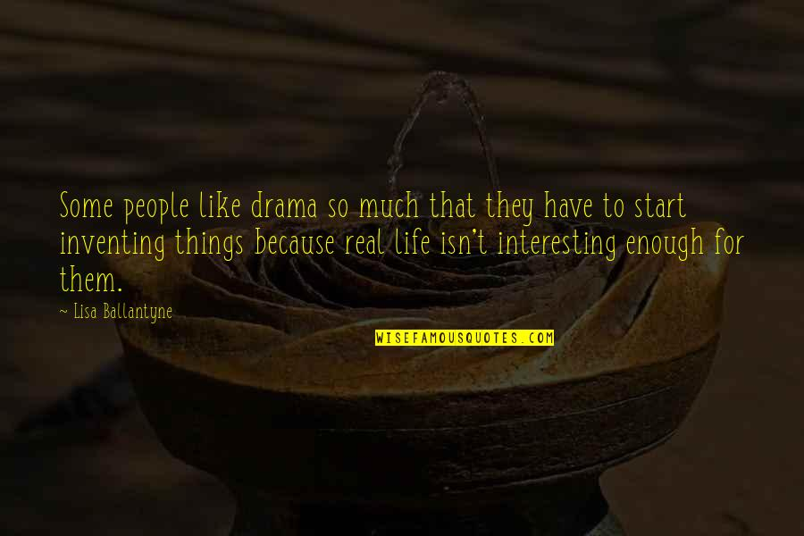 Life Drama Quotes By Lisa Ballantyne: Some people like drama so much that they