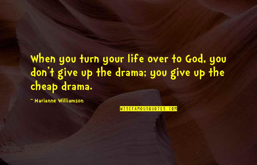 Life Drama Quotes By Marianne Williamson: When you turn your life over to God,