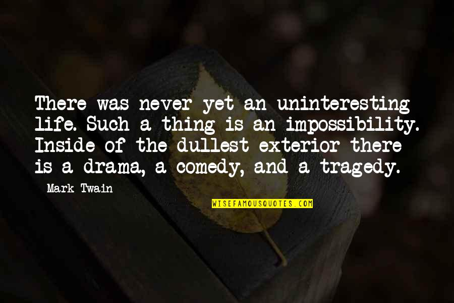Life Drama Quotes By Mark Twain: There was never yet an uninteresting life. Such