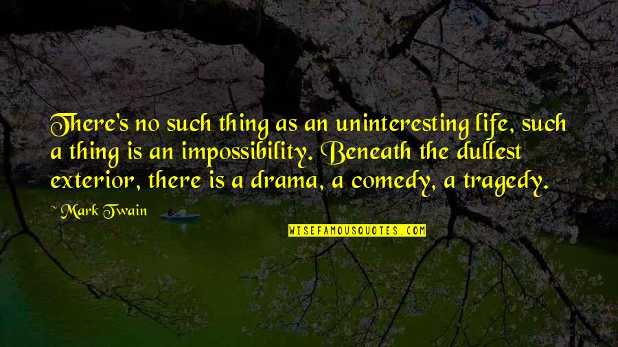 Life Drama Quotes By Mark Twain: There's no such thing as an uninteresting life,